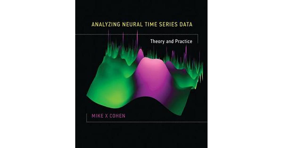 Analyzing Neural Time Series Data: Theory and Practice by Mike X  Cohen