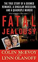 Fatal Jealousy: The True Story of a Doomed Romance, a Singular Obsession, and a Quadruple Murder