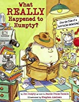 What REALLY Happened to Humpty?: From the Files of a Hard-Boiled