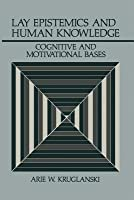 Lay Epistemics and Human Knowledge: Cognitive and Motivational Bases