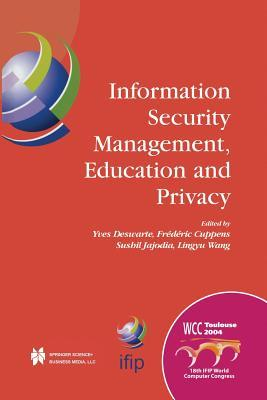 Information Security Management, Education and Privacy: Ifip 18th World Computer Congress Tc11 19th International Information Security Workshops 22-27 August 2004 Toulouse, France