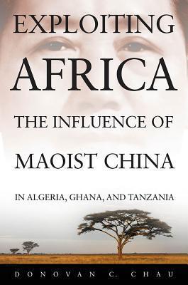 Exploiting Africa: The Influence of Maoist China in Algeria, Ghana, and Tanzania Donovan C. Chau