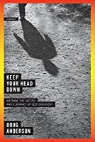 Keep Your Head Down: Vietnam, the Sixties, and a Journey of Self-Discovery