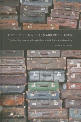 Foreigners, Minorities and Integration: The Muslim Immigration Experience in Britain and Germany