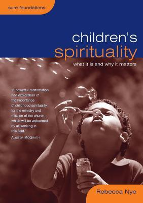 Children's Spirituality: What It Is and Why It Matters