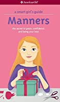 A Smart Girl's Guide: Manners: The Secrets to Grace, Confidence, and Being Your Best