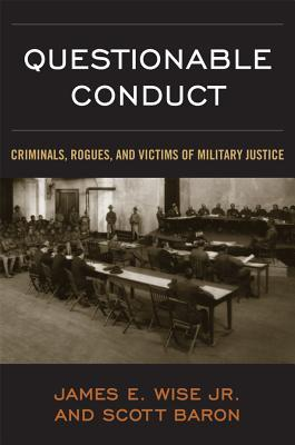 Questionable Conduct: Criminals, Rogues and Victims of Military Justice