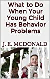 What to Do When Your Young Child Has Behavior Problems