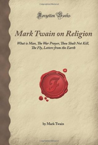 Mark Twain on Religion What is Man