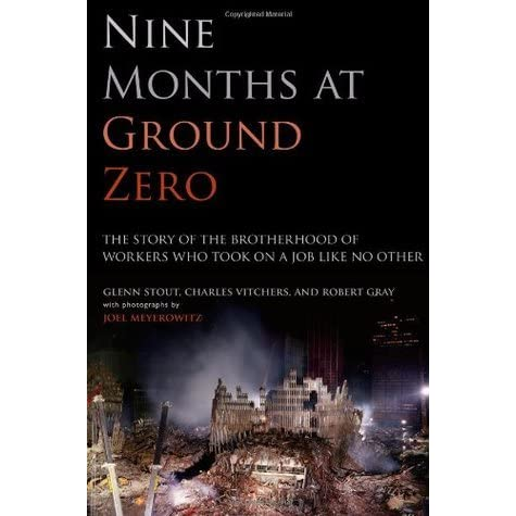 nine months at ground zero the story of the brotherhood of workers who took on a job like no other