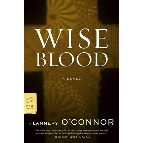wise blood by flannery oconnor essay In this second lecture on flannery o'connor's wise blood, professor amy hungerford continues to offer several specific contexts in which to read and understand the novel having used o'connor's letters to delve into her theological commitments in the previous lecture, professor hungerford now explores the southern social context, particularly .