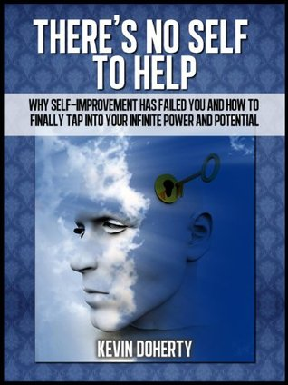 "There's No Self to Help: ""Why Self-Help Has Failed You And How To Finally Tap Into Your Infinite Power and Potential""-- Limited Edition"
