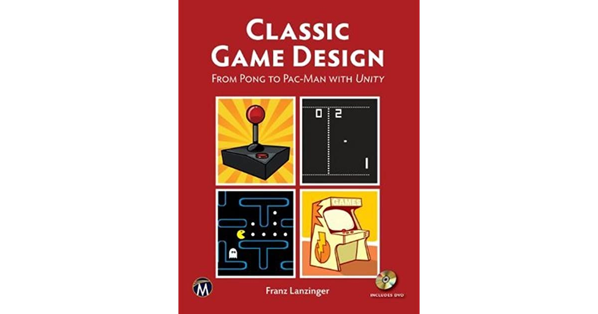 Classic Game Design From Pong To Pac Man With Unity
