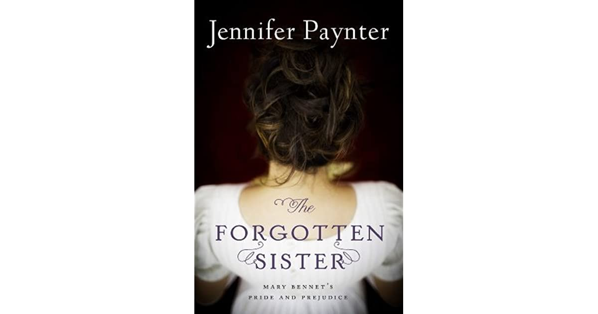 The Forgotten Sister: Mary Bennet's Pride and Prejudice by Jennifer