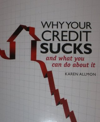 Why Your Credit Sucks and What You Can Do About It