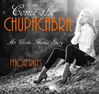 Come the Chupacabra: An Erotic Horror Story