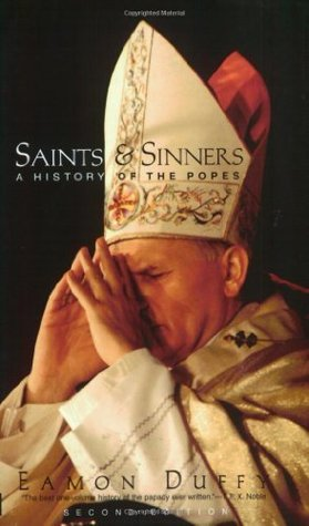 Saints and Sinners A History of the Popes, 4th Edition