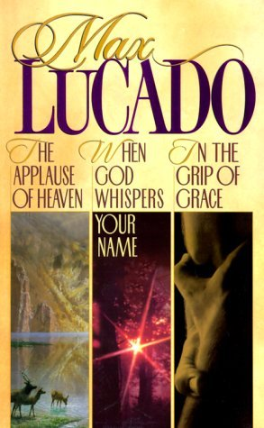 Lucado 3 in 1: In the Grip of Grace/When God Whispers Your Name/Applause of Heaven