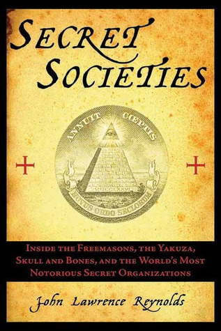 Secret Societies: Inside the Worlds's Most Notorious