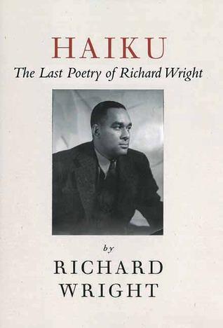 Haiku: The Last Poetry of Richard Wright by Richard Wright