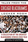 Tales from the Chicago Blackhawks Locker Room: A Collection of the Greatest Blackhawks Stories Ever Told