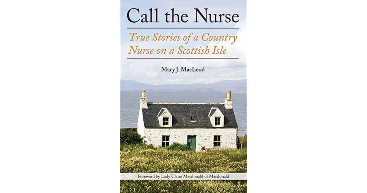 Call The Nurse True Stories Of A Country On Scottish Isle By Mary J Macleod