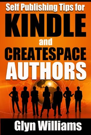 Self Publishing Tips for Kindle and CreateSpace Authors: The quick reference guide for ebook and paperback writers (Bestseller Tactics)