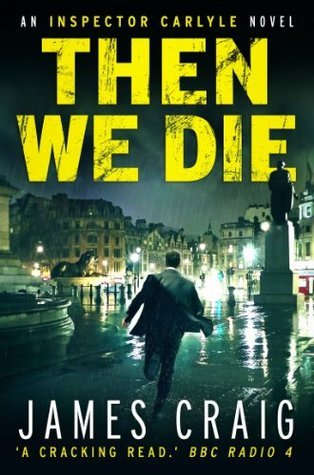 Then We Die (Inspector Carlyle #5 - James Craig