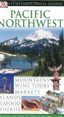 Pacific Northwest DK Eyewitness Travel Guides
