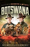 Travels with Gannon and Wyatt: Botswana