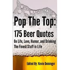 Guide Pop The Top: 175 Beer Quotes On Life, Love, Humor, and