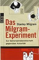 Das Milgram-Experiment. Zur Gehorsamsbereitschaft Gegenüber Autorität