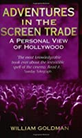 Adventures in the Screen Trade A Personal View of Hollywood