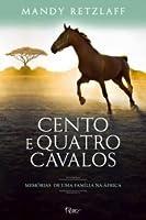 Cento e Quatro Cavalos: Memórias de uma Família na África