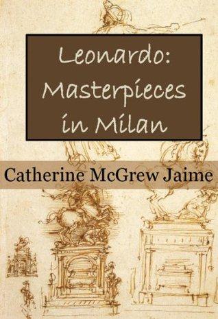Leonardo: Masterpieces in Milan (The Life and Travels of Da Vinci)