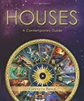 Houses: A Contemporary Guide (Special Topics in Astrology Series)