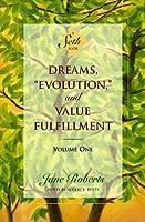 "Dreams, ""Evolution"", and Value Fulfillment, Vol. 1: A Seth Book"
