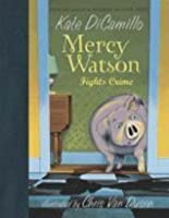 Mercy Watson Fights Crime (Mercy Watson #3)