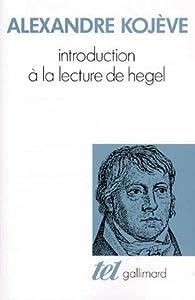 Introduction à la lecture de Hegel: leçons sur la Phénoménologie de l'Esprit professées de 1933-39 à l'École des Hautes Études