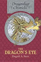 The Dragon's Eye: The Dragonology Chronicles, Volume One (Dragonology Chronicles #1)