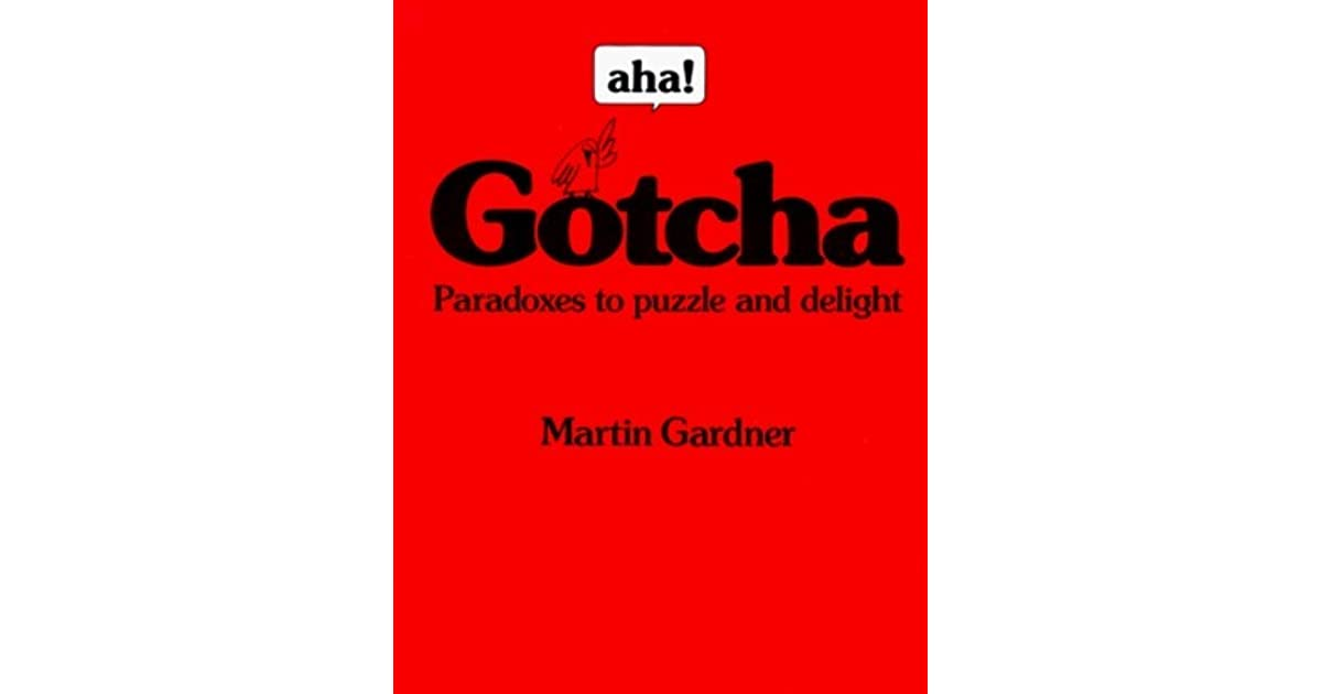 Aha gotcha paradoxes to puzzle delight by martin gardner gotcha paradoxes to puzzle delight by martin gardner fandeluxe Image collections