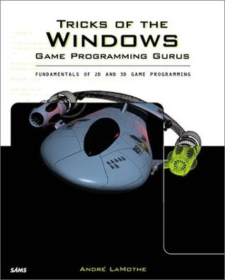 Tricks of the Windows Game Programming Gurus: Fundamentals of 2D and 3D Game Programming