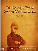 The Complete Works of Swami Vivekananda (Volume 1)