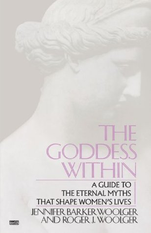 The Goddess Within: A Guide to the Eternal Myths that Shape Women's Lives