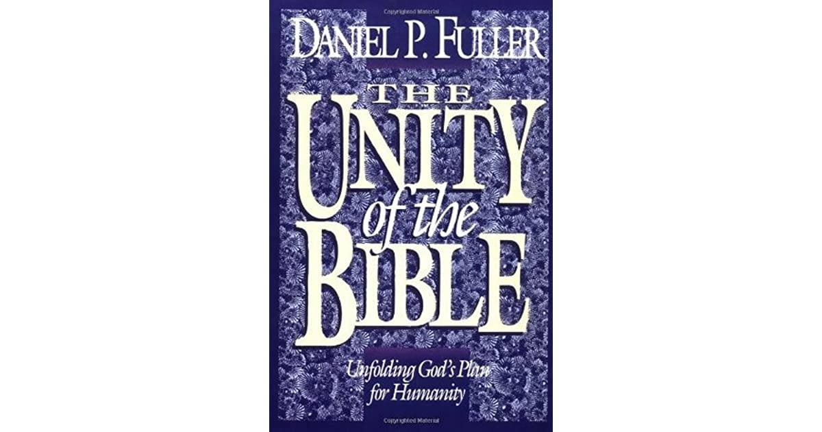 The Unity of the Bible: Unfolding God's Plan for Humanity by Daniel