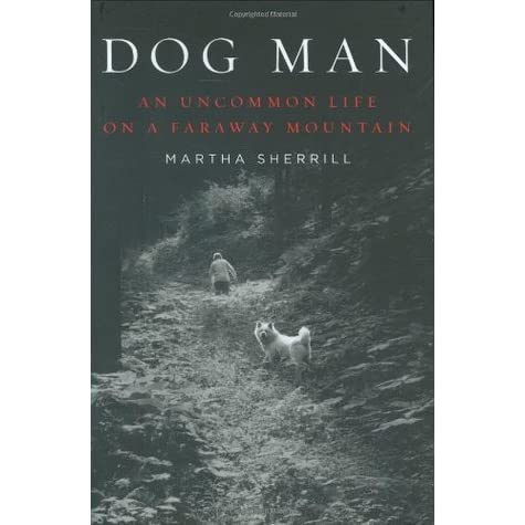 dog man an uncommon life on a faraway mountain by martha sherrill reviews discussion. Black Bedroom Furniture Sets. Home Design Ideas