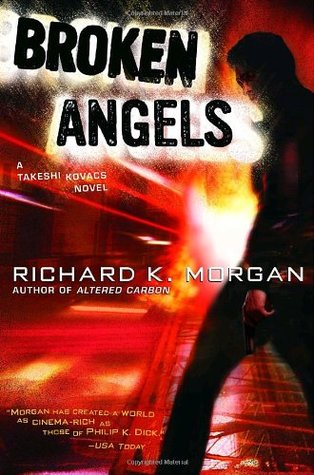 Broken Angels (Takeshi Kovacs, #2)