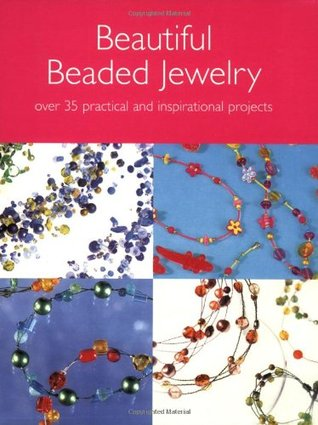 Beautiful Beaded Jewelry: Over 35 Practical and Inspirational Projects