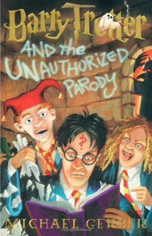 Barry Trotter and the Unauthorized Parody - Michael Gerber