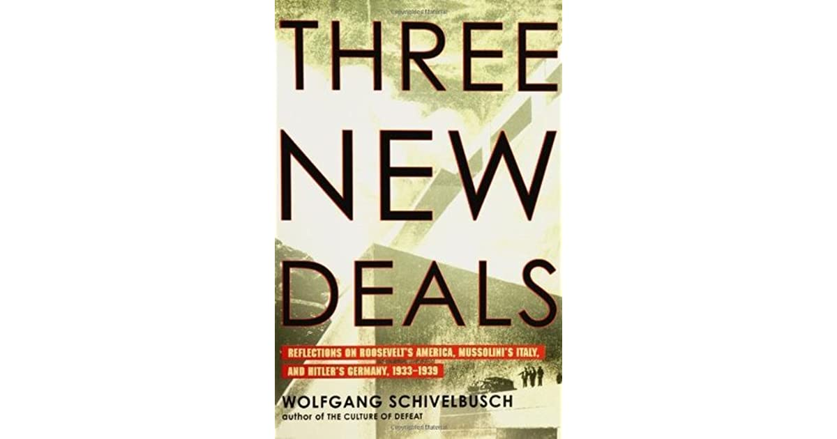 Three new deals reflections on roosevelts america mussolinis three new deals reflections on roosevelts america mussolinis italy and hitlers germany 1933 1939 by wolfgang schivelbusch fandeluxe Choice Image